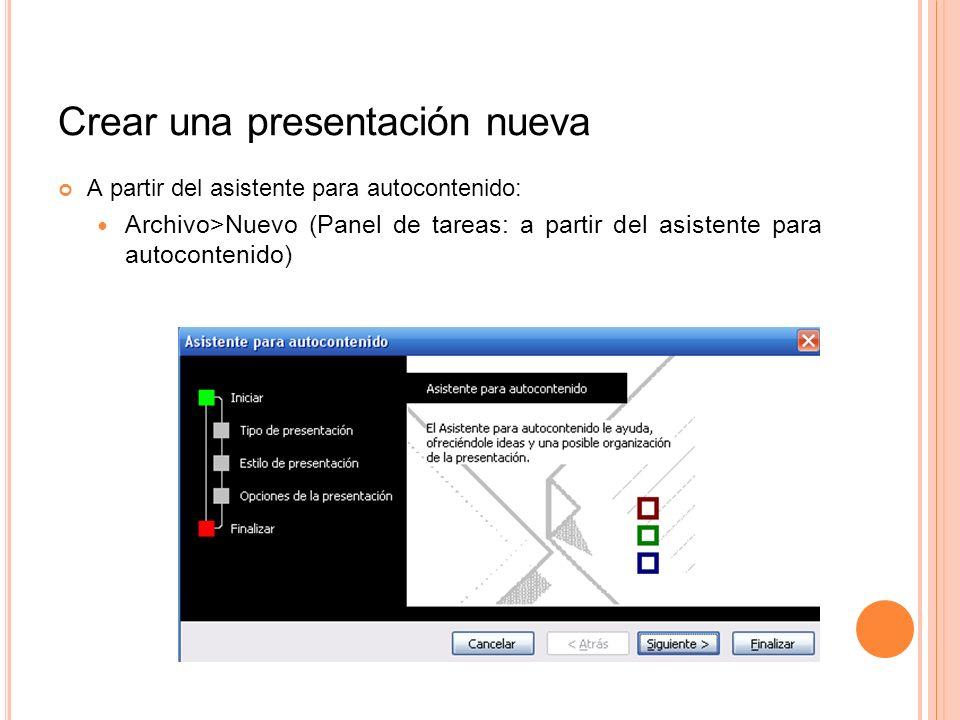 Crear una presentación nueva A partir del asistente para autocontenido: Archivo>Nuevo (Panel de tareas: a partir del asistente para autocontenido)