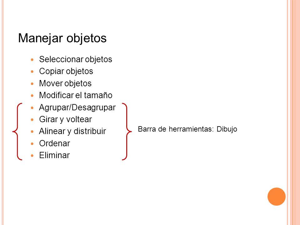 Manejar objetos Seleccionar objetos Copiar objetos Mover objetos Modificar el tamaño Agrupar/Desagrupar Girar y voltear Alinear y distribuir Ordenar E