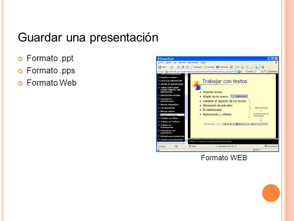 Guardar una presentación Formato.ppt Formato.pps Formato Web Formato WEB