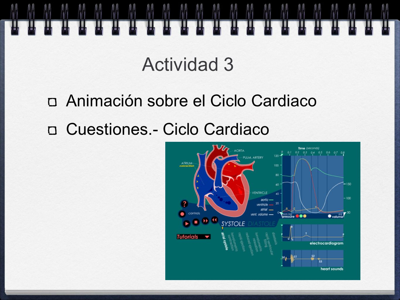Animación sobre el Ciclo Cardiaco Cuestiones.- Ciclo Cardiaco Actividad 3