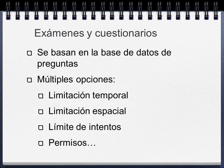 Se basan en la base de datos de preguntas Múltiples opciones: Limitación temporal Limitación espacial Límite de intentos Permisos… Exámenes y cuestion