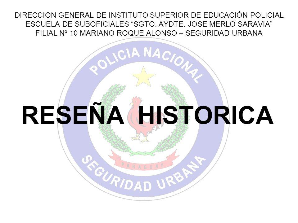 La Escuela de Suboficiales Sargento Ayudante José Merlo Saravia, Filial Nº 10 Área de Seguridad Urbana, fue creada por Resolución Nº 434 de la Comandancia de la Policía Nacional, en fecha 7 de diciembre de 2005.