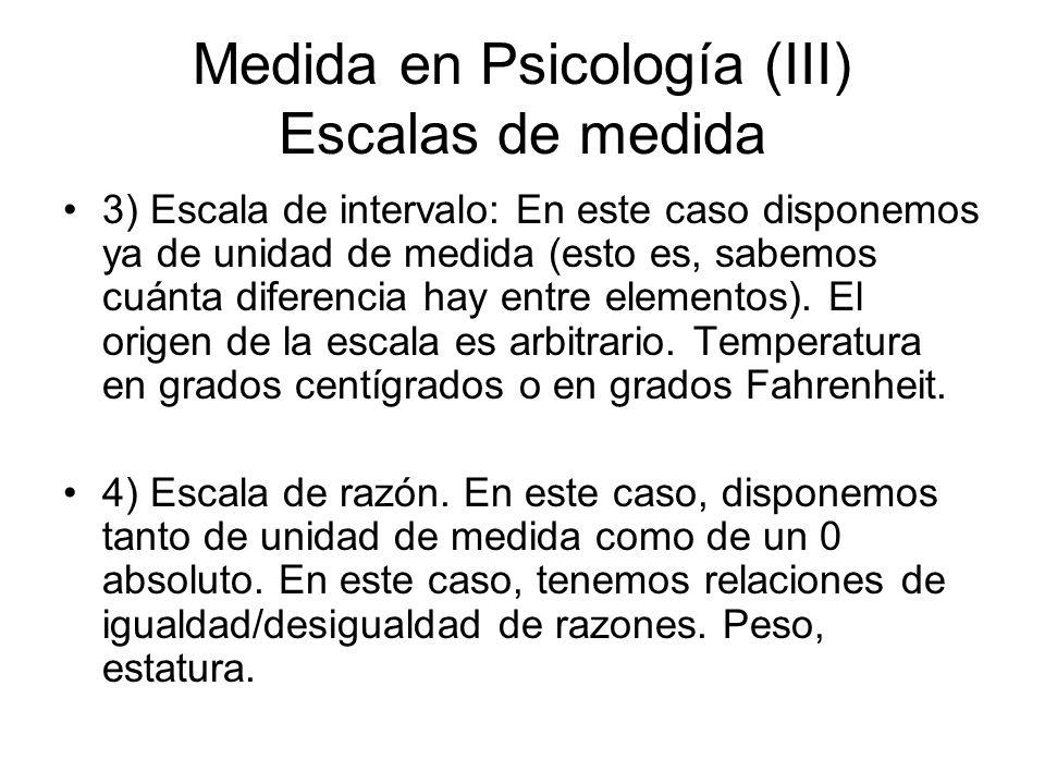 Medida en Psicología (III) Escalas de medida 3) Escala de intervalo: En este caso disponemos ya de unidad de medida (esto es, sabemos cuánta diferenci