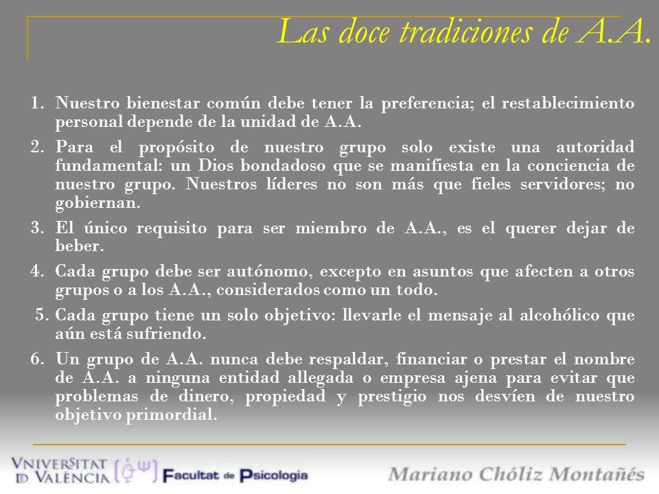 Las doce tradiciones de A.A. 1.Nuestro bienestar común debe tener la preferencia; el restablecimiento personal depende de la unidad de A.A. 2.Para el