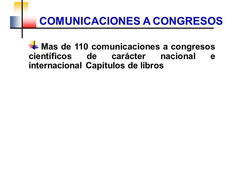 COMUNICACIONES A CONGRESOS Mas de 110 comunicaciones a congresos científicos de carácter nacional e internacional Capítulos de libros