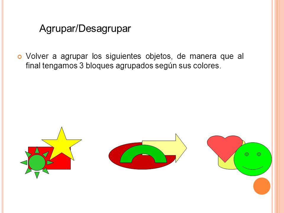 Agrupar/Desagrupar Volver a agrupar los siguientes objetos, de manera que al final tengamos 3 bloques agrupados según sus colores.