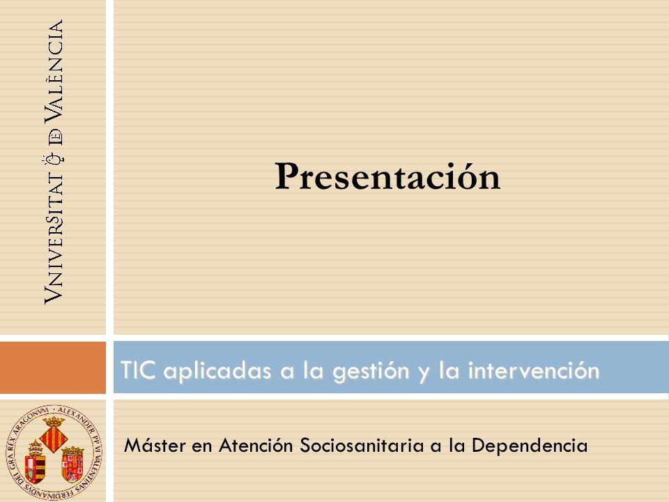 Máster en Atención Sociosanitaria a la Dependencia TIC aplicadas a la gestión y la intervención Presentación