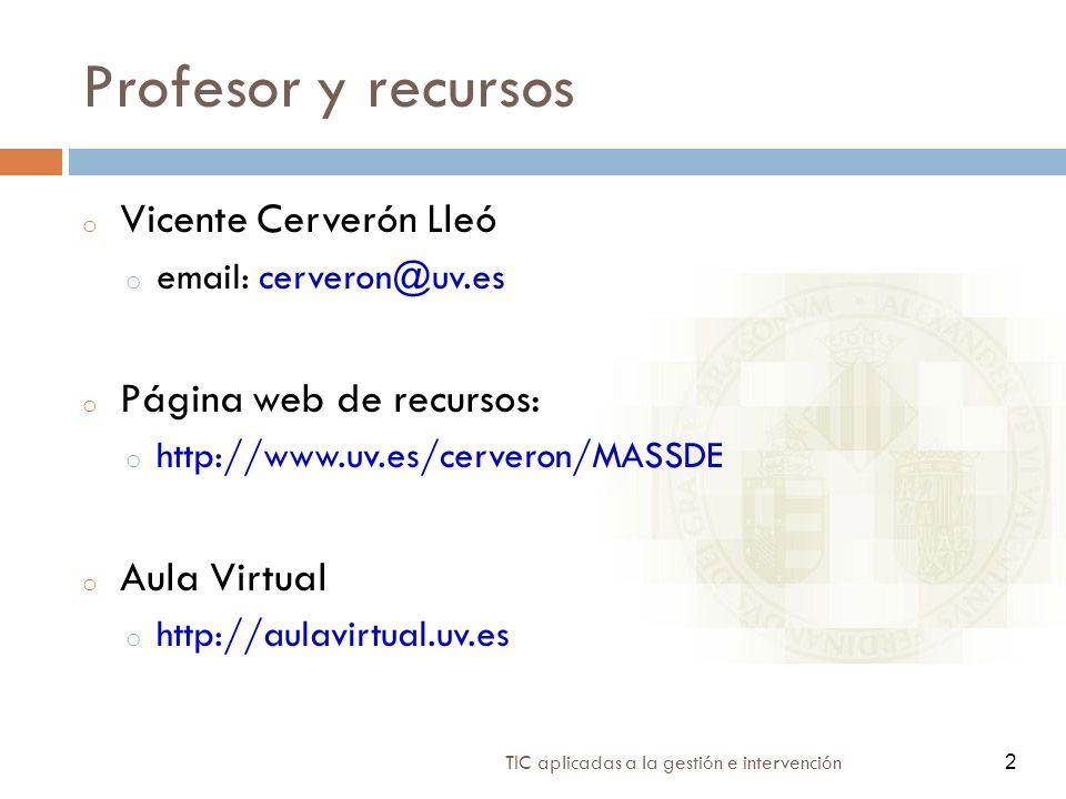2 TIC aplicadas a la gestión e intervención 2 Profesor y recursos o Vicente Cerverón Lleó o email: cerveron@uv.es o Página web de recursos: o http://w