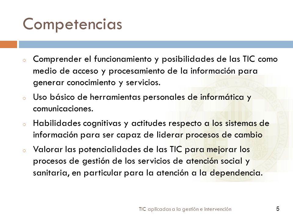 5 TIC aplicadas a la gestión e intervención 5 Competencias o Comprender el funcionamiento y posibilidades de las TIC como medio de acceso y procesamiento de la información para generar conocimiento y servicios.