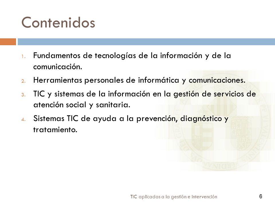 6 TIC aplicadas a la gestión e intervención 6 Contenidos 1. Fundamentos de tecnologías de la información y de la comunicación. 2. Herramientas persona