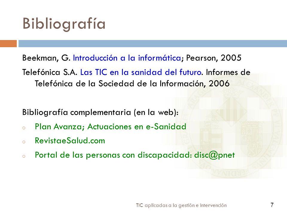 7 TIC aplicadas a la gestión e intervención 7 Bibliografía Beekman, G. Introducción a la informática; Pearson, 2005 Telefónica S.A. Las TIC en la sani