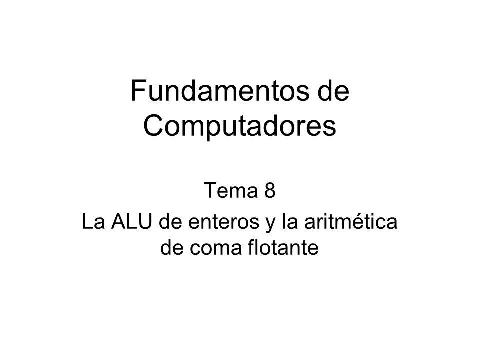 Fundamentos de Computadores Tema 8 La ALU de enteros y la aritmética de coma flotante