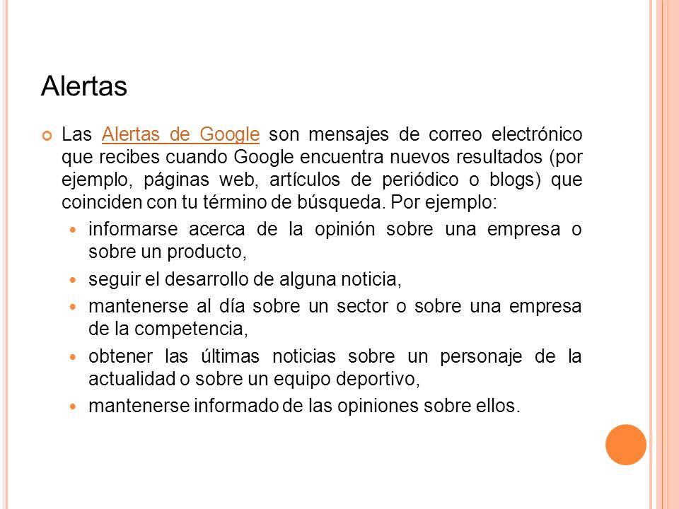 Alertas Las Alertas de Google son mensajes de correo electrónico que recibes cuando Google encuentra nuevos resultados (por ejemplo, páginas web, artí
