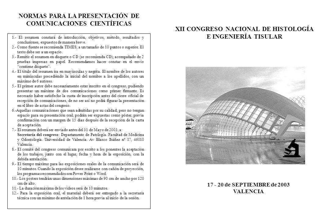 XII CONGRESO NACIONAL DE HISTOLOGÍA E INGENIERÍA TISULAR 17 - 20 de SEPTIEMBRE de 2003 VALENCIA NORMAS PARA LA PRESENTACIÓN DE COMUNICACIONES CIENTÍFI