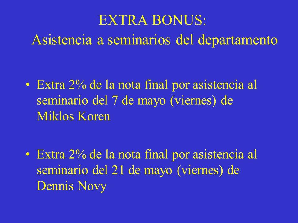 EXTRA BONUS: Asistencia a seminarios del departamento Extra 2% de la nota final por asistencia al seminario del 7 de mayo (viernes) de Miklos Koren Extra 2% de la nota final por asistencia al seminario del 21 de mayo (viernes) de Dennis Novy