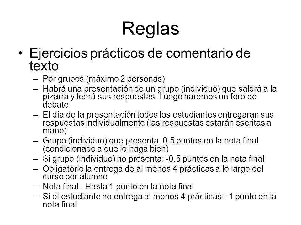 Reglas Ejercicios prácticos de comentario de texto –Por grupos (máximo 2 personas) –Habrá una presentación de un grupo (individuo) que saldrá a la piz
