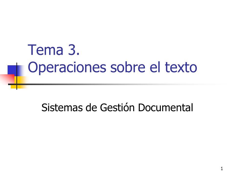 1 Tema 3. Operaciones sobre el texto Sistemas de Gestión Documental