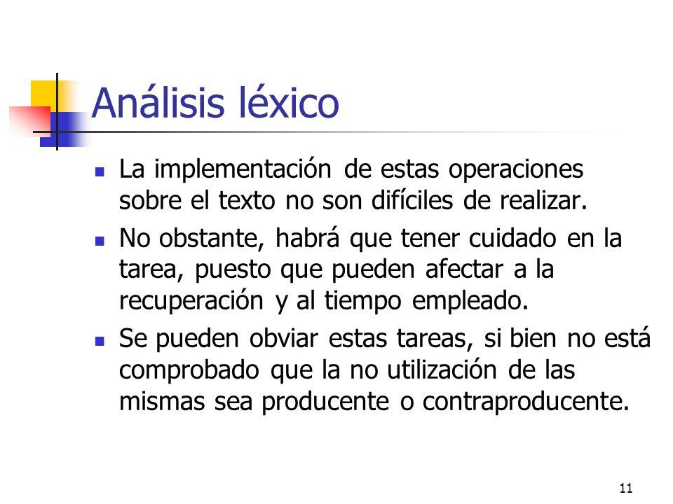 11 Análisis léxico La implementación de estas operaciones sobre el texto no son difíciles de realizar. No obstante, habrá que tener cuidado en la tare