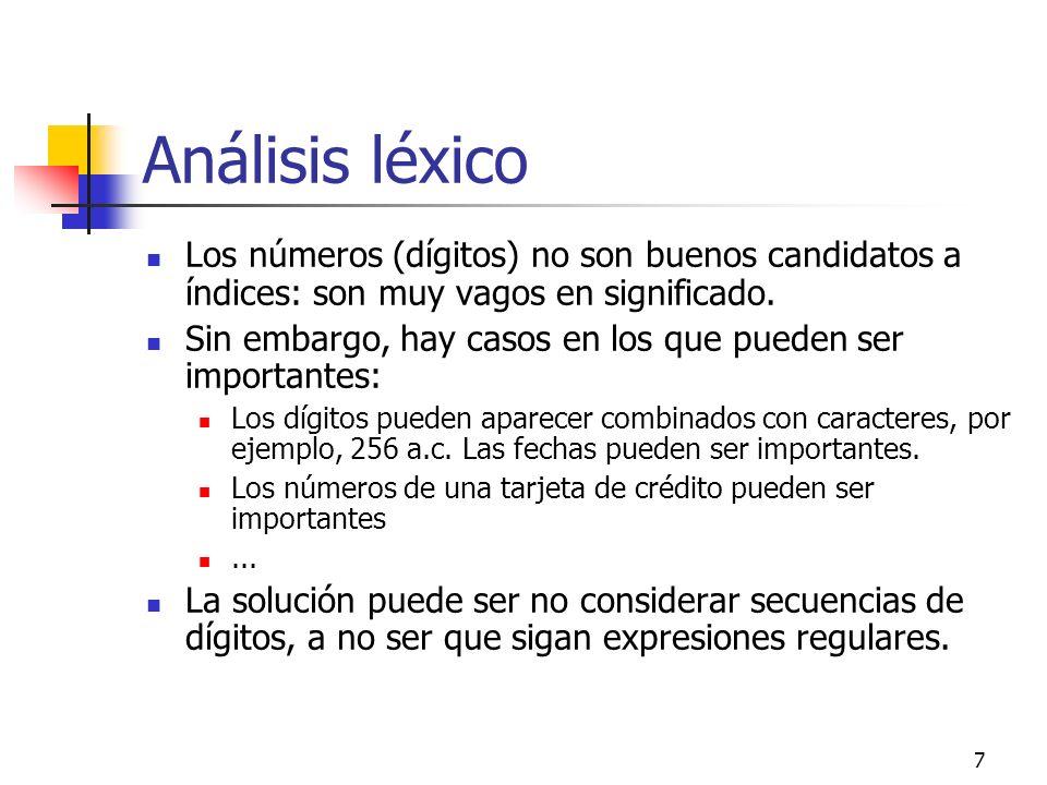 7 Análisis léxico Los números (dígitos) no son buenos candidatos a índices: son muy vagos en significado. Sin embargo, hay casos en los que pueden ser