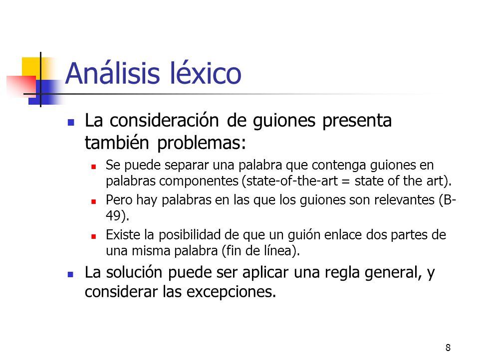 8 Análisis léxico La consideración de guiones presenta también problemas: Se puede separar una palabra que contenga guiones en palabras componentes (s