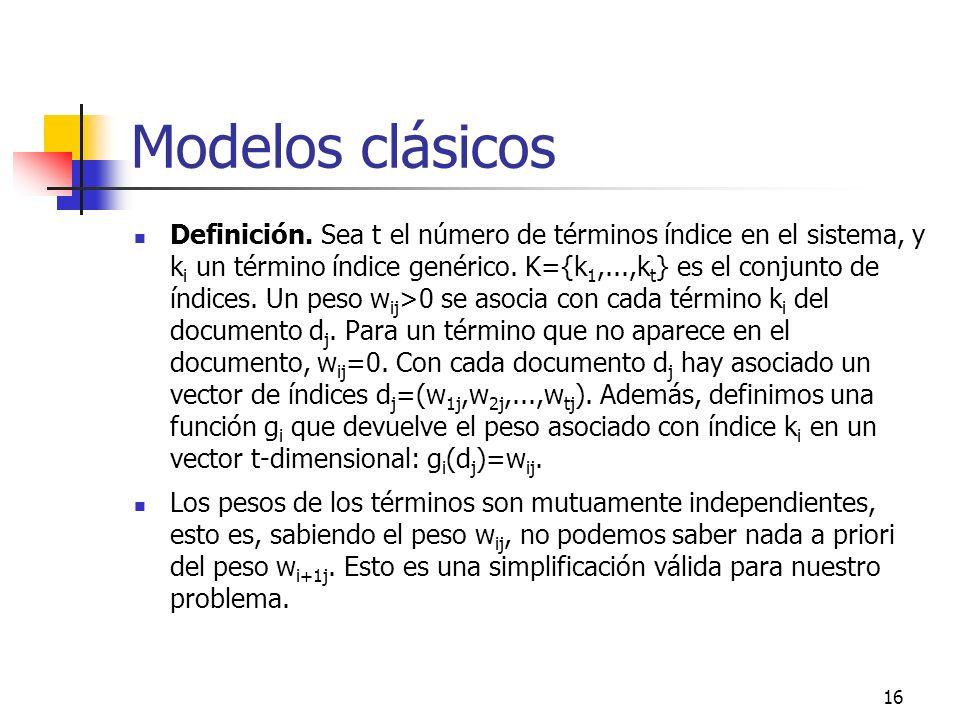 16 Modelos clásicos Definición. Sea t el número de términos índice en el sistema, y k i un término índice genérico. K={k 1,...,k t } es el conjunto de