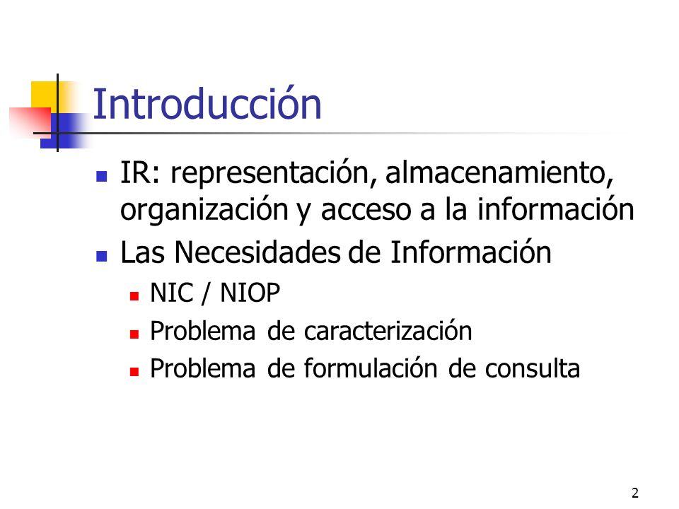 2 Introducción IR: representación, almacenamiento, organización y acceso a la información Las Necesidades de Información NIC / NIOP Problema de caract