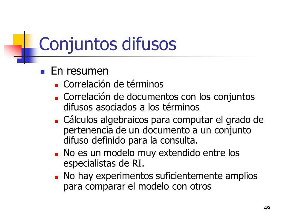 49 Conjuntos difusos En resumen Correlación de términos Correlación de documentos con los conjuntos difusos asociados a los términos Cálculos algebrai