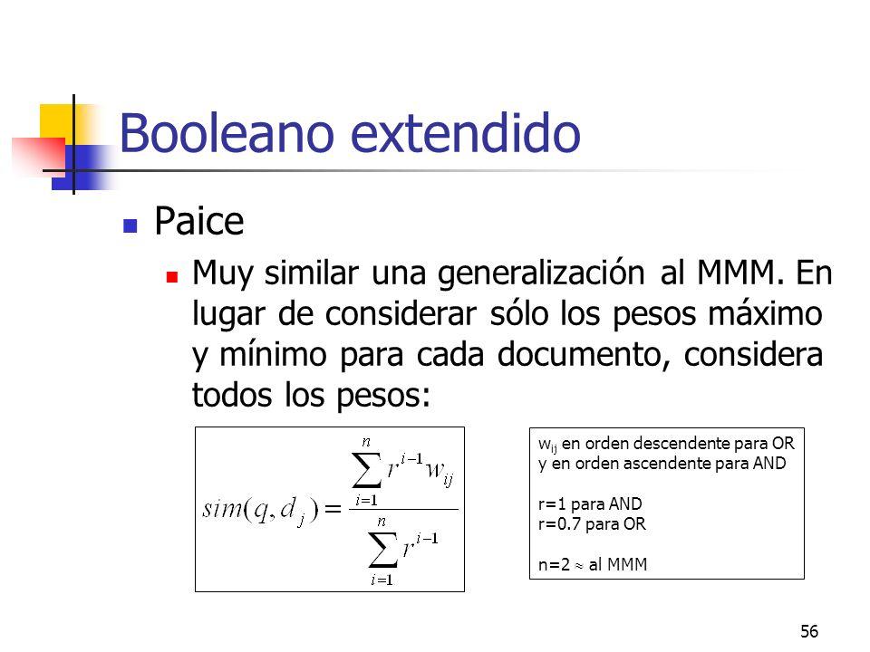 56 Booleano extendido Paice Muy similar una generalización al MMM. En lugar de considerar sólo los pesos máximo y mínimo para cada documento, consider
