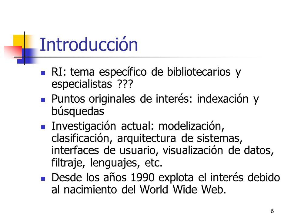 6 Introducción RI: tema específico de bibliotecarios y especialistas ??? Puntos originales de interés: indexación y búsquedas Investigación actual: mo