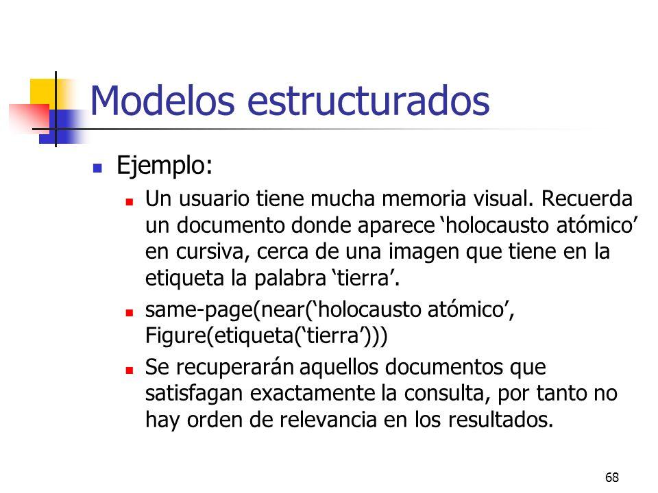 68 Modelos estructurados Ejemplo: Un usuario tiene mucha memoria visual. Recuerda un documento donde aparece holocausto atómico en cursiva, cerca de u
