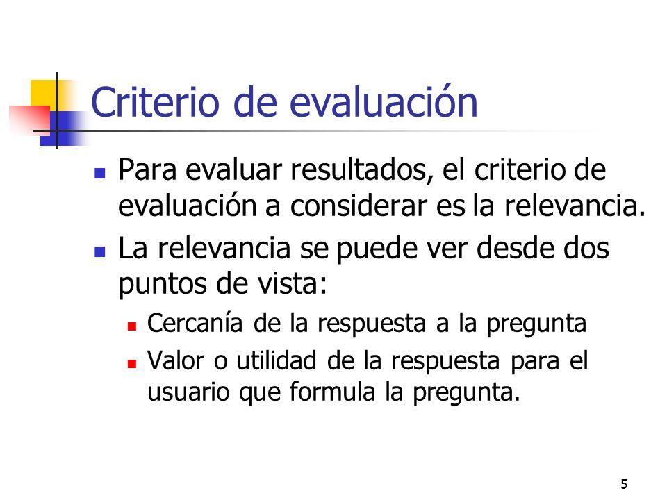 5 Criterio de evaluación Para evaluar resultados, el criterio de evaluación a considerar es la relevancia. La relevancia se puede ver desde dos puntos