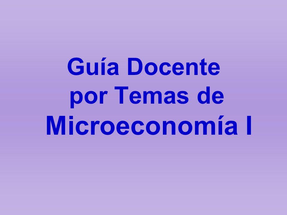 Guía Docente por Temas de Microeconomía I