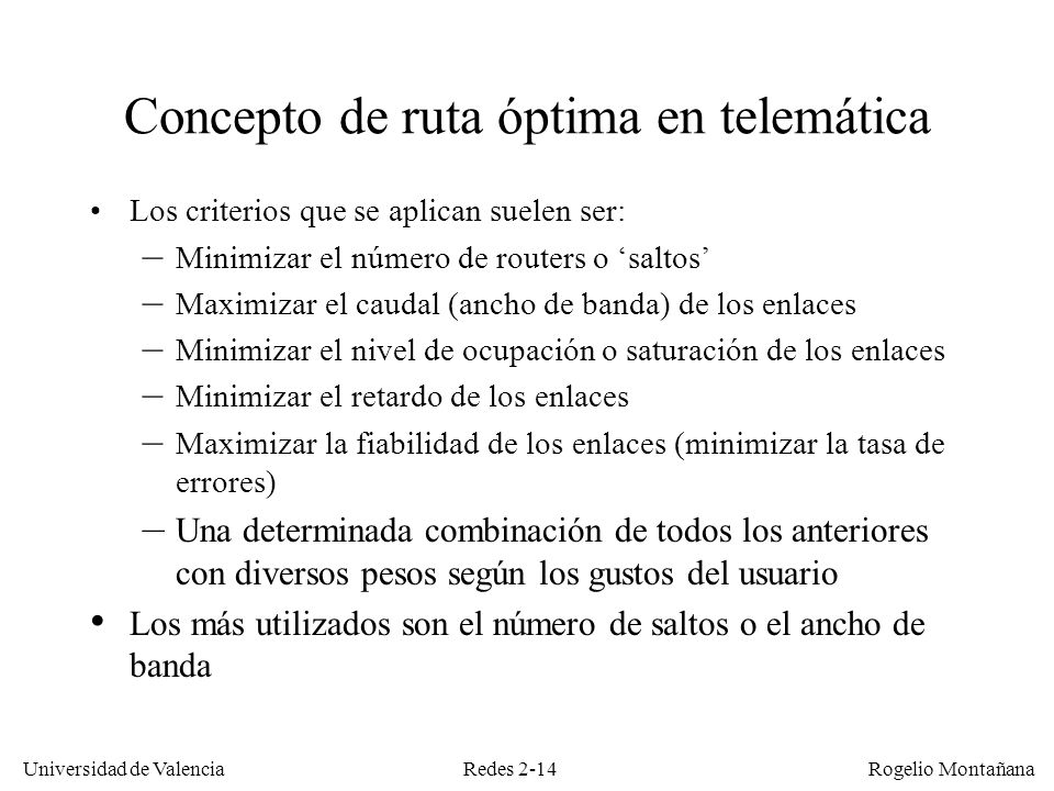 Redes 2-14 Universidad de Valencia Rogelio Montañana Concepto de ruta óptima en telemática Los criterios que se aplican suelen ser: – Minimizar el núm