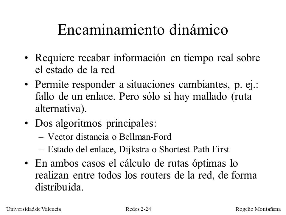 Redes 2-24 Universidad de Valencia Rogelio Montañana Encaminamiento dinámico Requiere recabar información en tiempo real sobre el estado de la red Per