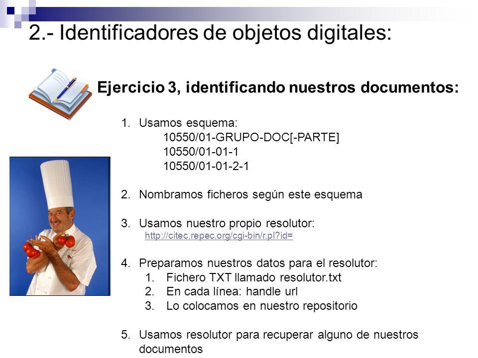 Ejercicio 3, identificando nuestros documentos: 1.Usamos esquema: 10550/01-GRUPO-DOC[-PARTE] 10550/01-01-1 10550/01-01-2-1 2.Nombramos ficheros según