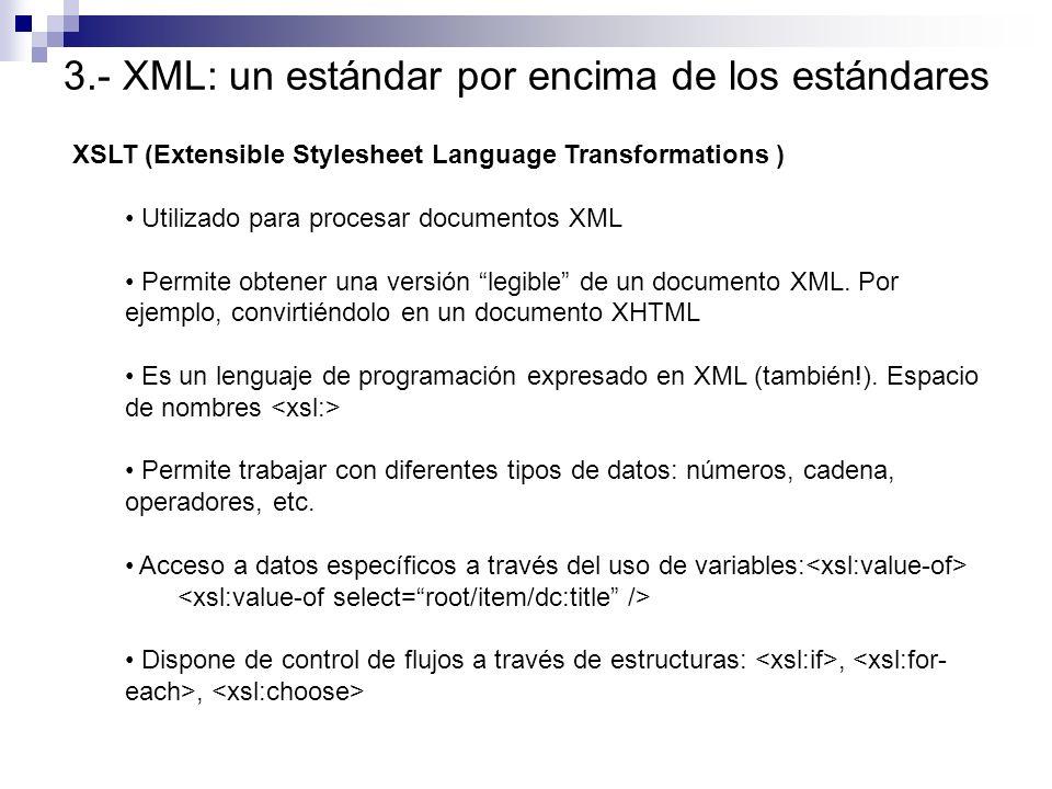 XSLT (Extensible Stylesheet Language Transformations ) Utilizado para procesar documentos XML Permite obtener una versión legible de un documento XML.