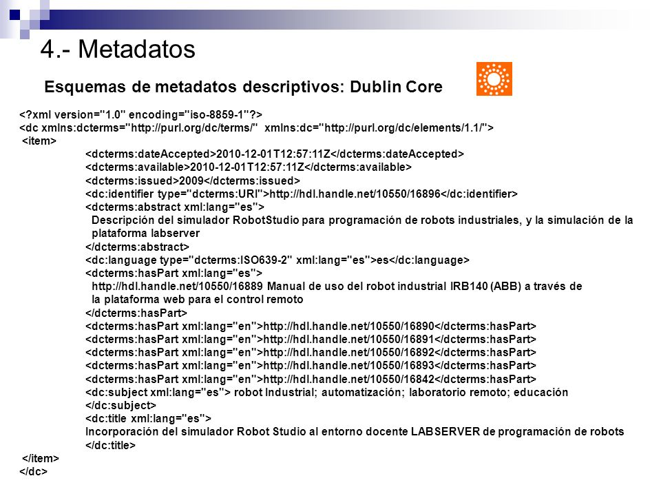 4.- Metadatos Esquemas de metadatos descriptivos: Dublin Core 2010-12-01T12:57:11Z 2009 http://hdl.handle.net/10550/16896 Descripción del simulador Ro