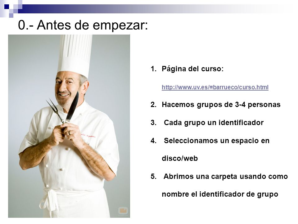 0.- Antes de empezar: 1.Página del curso: http://www.uv.es/=barrueco/curso.html http://www.uv.es/=barrueco/curso.html 2.Hacemos grupos de 3-4 personas