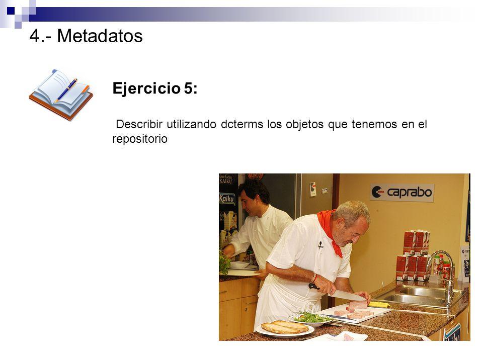 4.- Metadatos Ejercicio 5: Describir utilizando dcterms los objetos que tenemos en el repositorio
