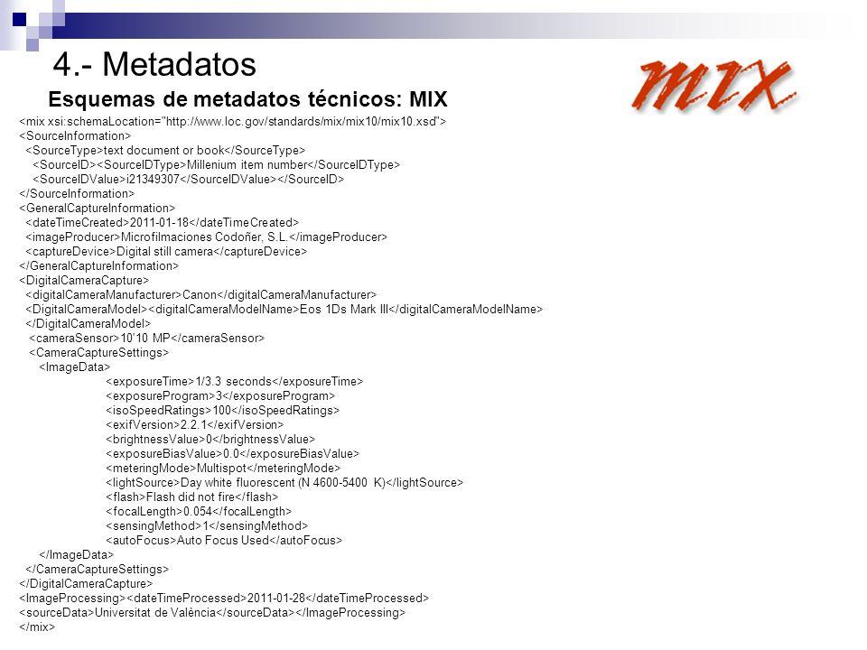 4.- Metadatos Esquemas de metadatos técnicos: MIX text document or book Millenium item number i21349307 2011-01-18 Microfilmaciones Codoñer, S.L. Digi