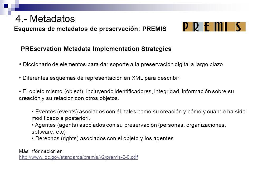 4.- Metadatos Esquemas de metadatos de preservación: PREMIS PREservation Metadata Implementation Strategies Diccionario de elementos para dar soporte