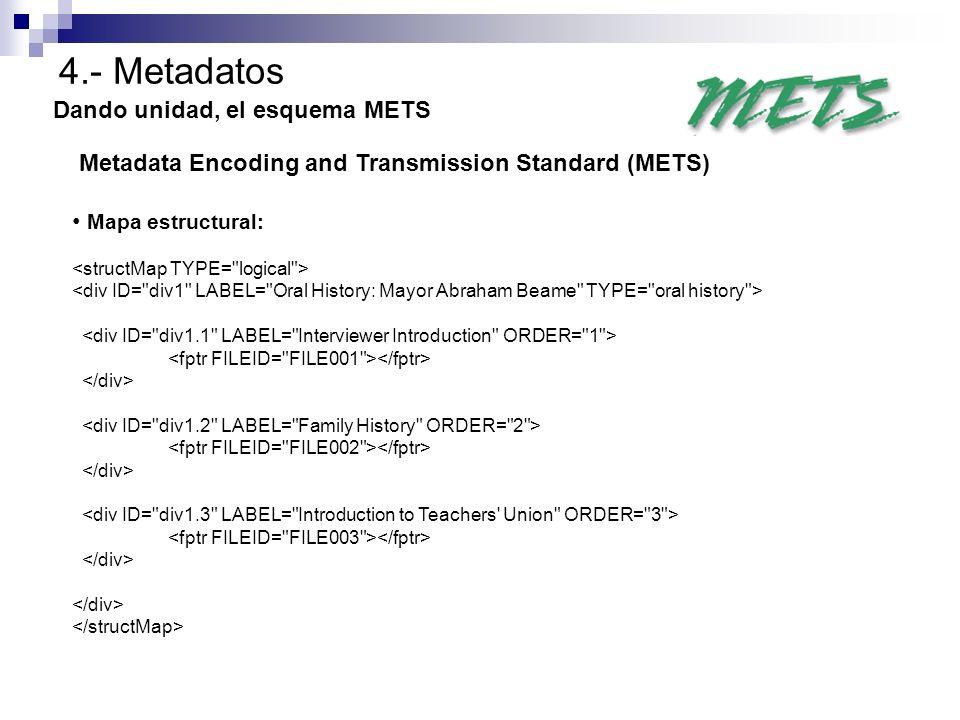 4.- Metadatos Dando unidad, el esquema METS Metadata Encoding and Transmission Standard (METS) Mapa estructural: