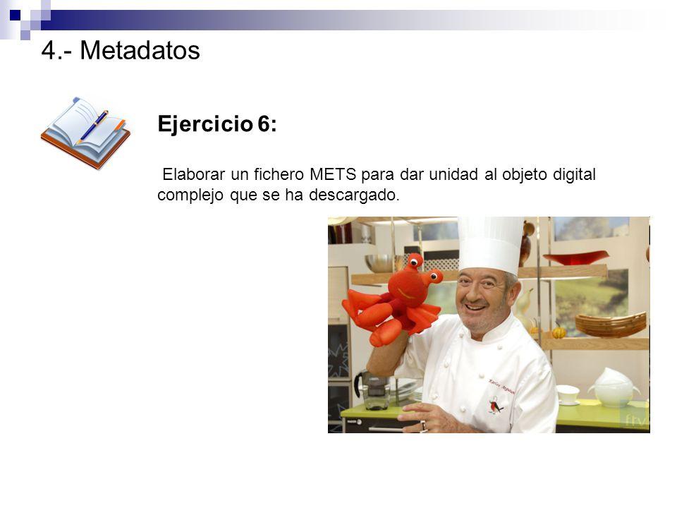 4.- Metadatos Ejercicio 6: Elaborar un fichero METS para dar unidad al objeto digital complejo que se ha descargado.