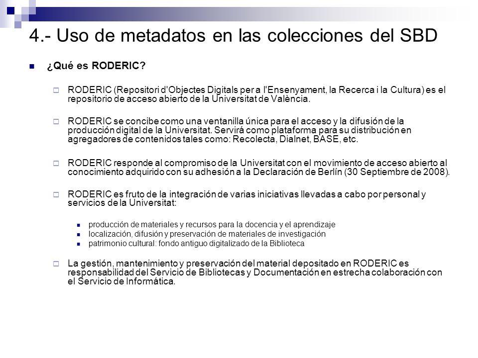 ¿Qué es RODERIC? RODERIC (Repositori d'Objectes Digitals per a l'Ensenyament, la Recerca i la Cultura) es el repositorio de acceso abierto de la Unive