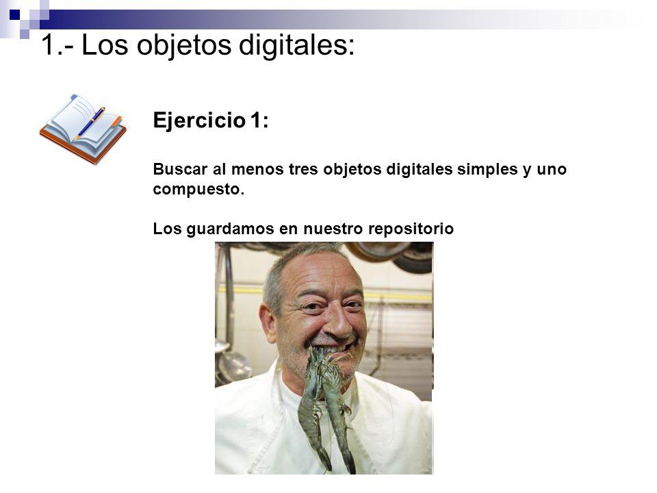 1.- Los objetos digitales: Ejercicio 1: Buscar al menos tres objetos digitales simples y uno compuesto. Los guardamos en nuestro repositorio