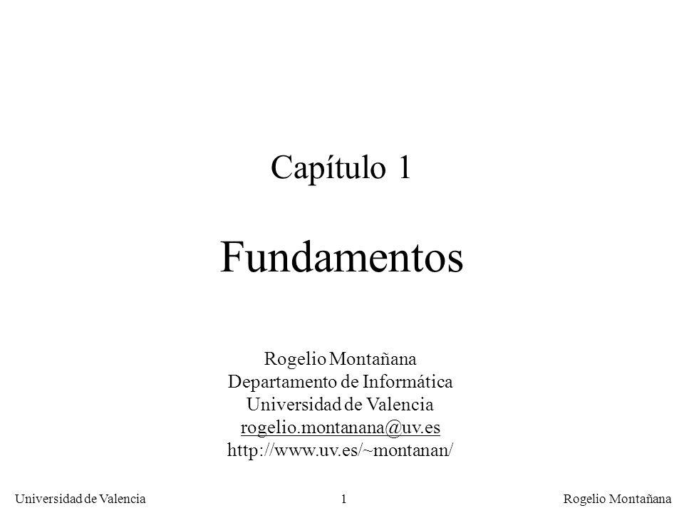 Universidad de Valencia Rogelio Montañana 1 Capítulo 1 Fundamentos Rogelio Montañana Departamento de Informática Universidad de Valencia rogelio.monta