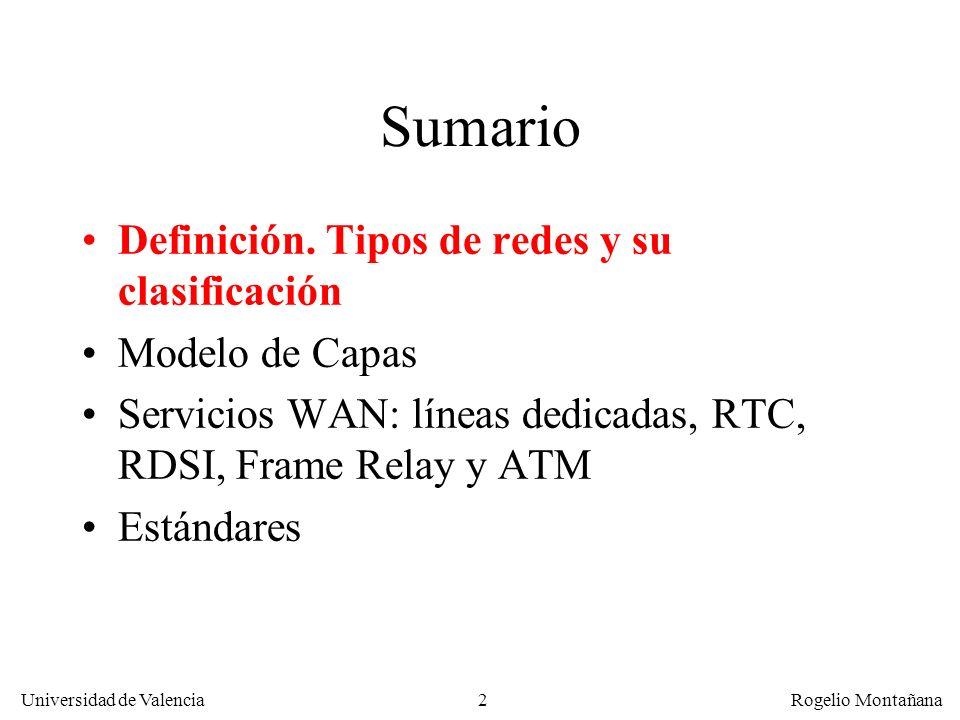 Universidad de Valencia Rogelio Montañana 2 Sumario Definición. Tipos de redes y su clasificación Modelo de Capas Servicios WAN: líneas dedicadas, RTC