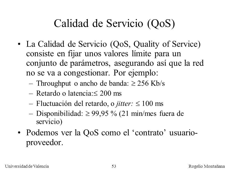 Universidad de Valencia Rogelio Montañana 53 Calidad de Servicio (QoS) La Calidad de Servicio (QoS, Quality of Service) consiste en fijar unos valores
