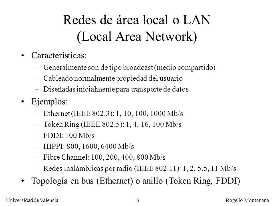 Universidad de Valencia Rogelio Montañana 6 Redes de área local o LAN (Local Area Network) Características: –Generalmente son de tipo broadcast (medio