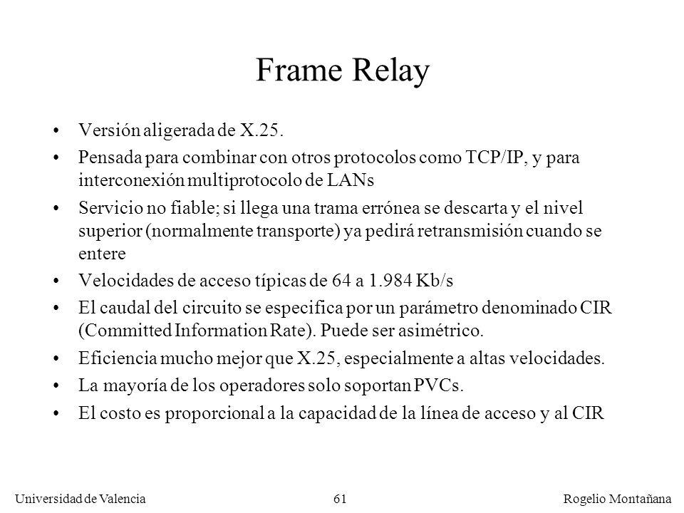 Universidad de Valencia Rogelio Montañana 61 Frame Relay Versión aligerada de X.25. Pensada para combinar con otros protocolos como TCP/IP, y para int